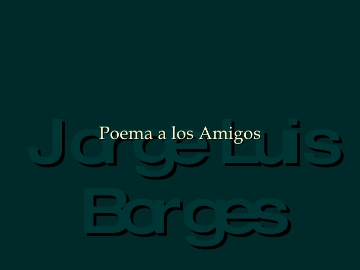 Jorge Luis Borges Poema a los Amigos
