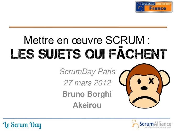 Mettre en œuvre SCRUM :      ScrumDay Paris       27 mars 2012       Bruno Borghi         Akeirou