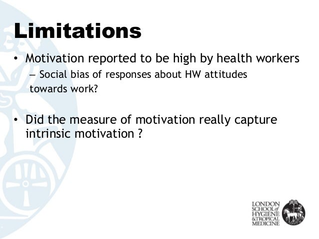 Limitations • Motivation reported to be high by health workers – Social bias of responses about HW attitudes towards work?...