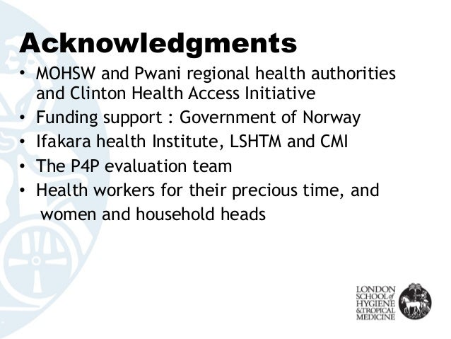 Acknowledgments • MOHSW and Pwani regional health authorities and Clinton Health Access Initiative • Funding support : Gov...