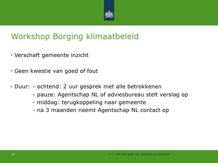 Workshop Borging klimaatbeleid <ul><li>Verschaft gemeente inzicht </li></ul><ul><li>Geen kwestie van goed of fout </li></u...