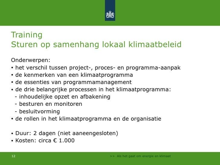Training  Sturen op samenhang lokaal klimaatbeleid <ul><li>Onderwerpen: </li></ul><ul><li>het verschil tussen project-, pr...