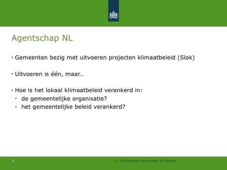 Agentschap NL <ul><li>Gemeenten bezig met uitvoeren projecten klimaatbeleid (Slok) </li></ul><ul><li>Uitvoeren is één, maa...