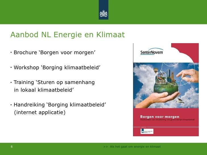 Aanbod NL Energie en Klimaat  <ul><li>Brochure 'Borgen voor morgen' </li></ul><ul><li>Workshop 'Borging klimaatbeleid' </l...