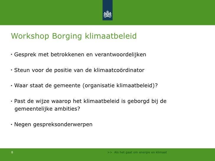 Workshop Borging klimaatbeleid <ul><li>Gesprek met betrokkenen en verantwoordelijken </li></ul><ul><li>Steun voor de posit...