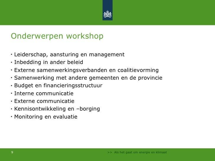 Onderwerpen workshop <ul><li>Leiderschap, aansturing en management </li></ul><ul><li>Inbedding in ander beleid </li></ul><...