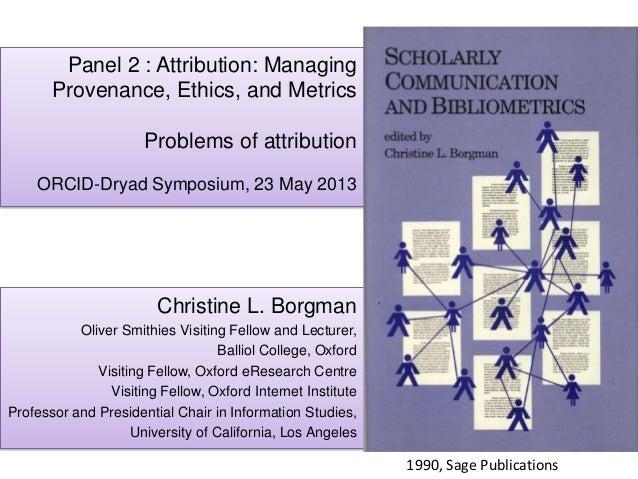 Panel 2 : Attribution: ManagingProvenance, Ethics, and MetricsProblems of attributionORCID-Dryad Symposium, 23 May 2013Chr...