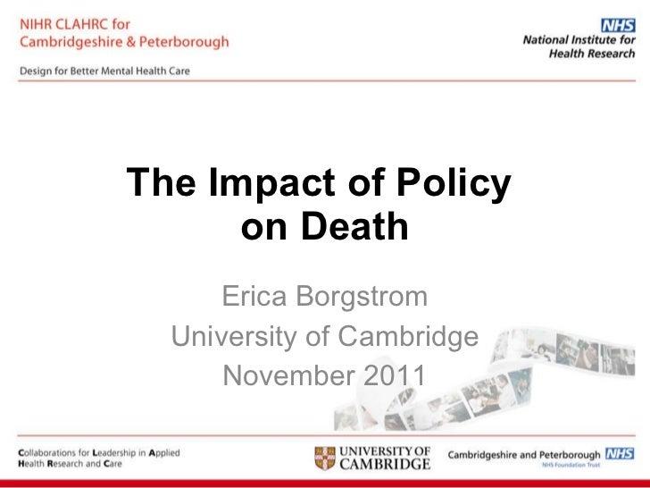 The Impact of Policy  on Death Erica Borgstrom University of Cambridge November 2011