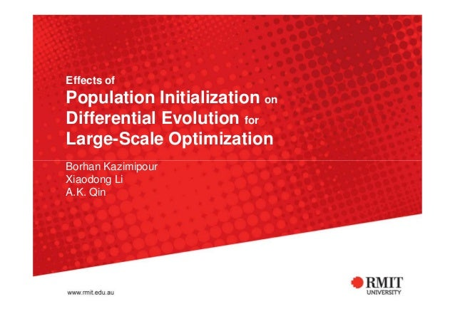 Effects of Population Initialization on Differential Evolution for Large-Scale Optimization Borhan Kazimipour Xiaodong Li ...