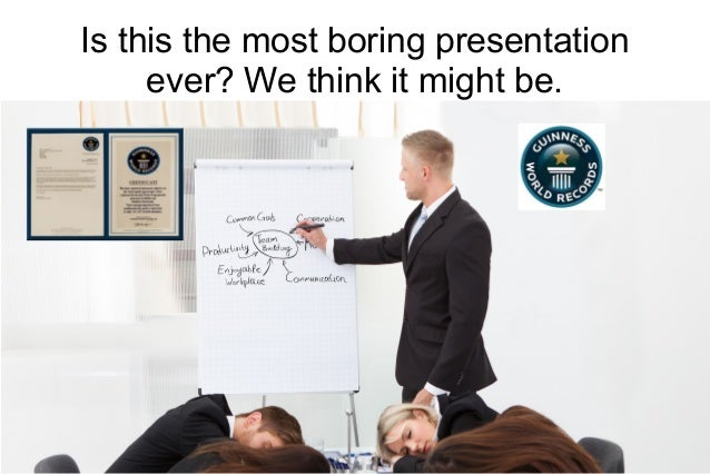 Is this the most boring presentation ever? We think it might be.