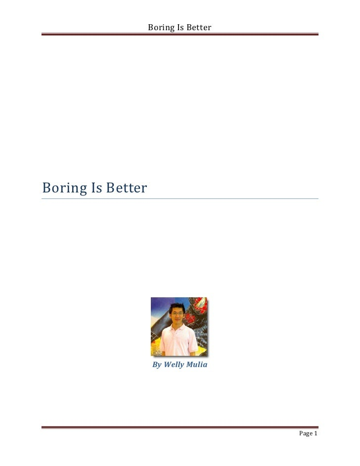Boring Is BetterBoring Is Better                    By Welly Mulia                                      Page 1