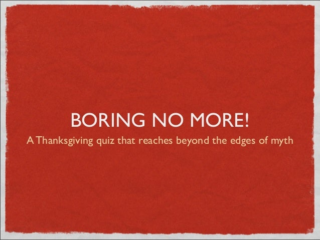 BORING NO MORE! A Thanksgiving quiz that reaches beyond the edges of myth