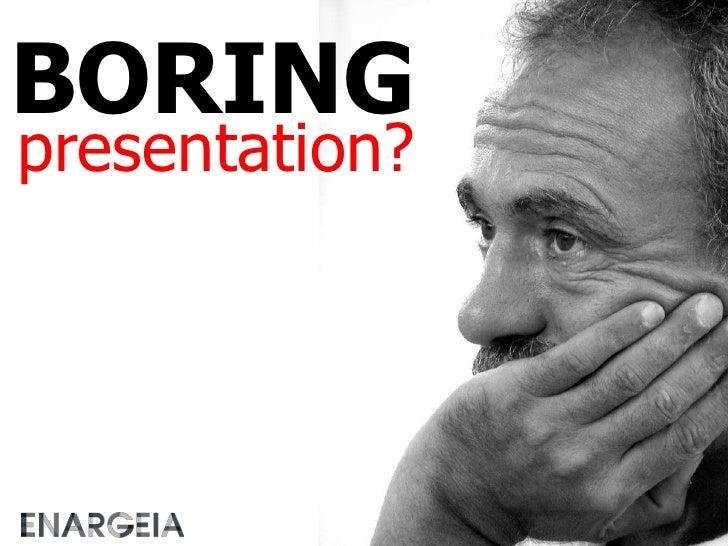 BORING<br />presentation?<br />