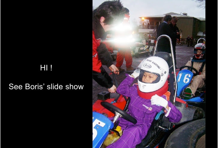HI !  See Boris' slide show