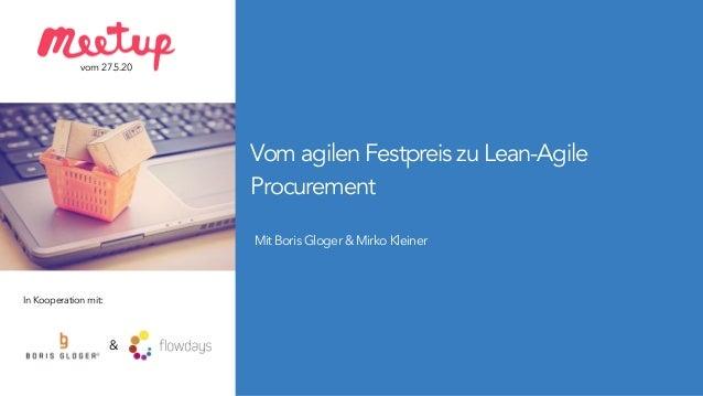 Vom agilen Festpreis zu Lean-Agile Procurement MitBorisGloger&MirkoKleiner vom27.5.20 InKooperationmit: &