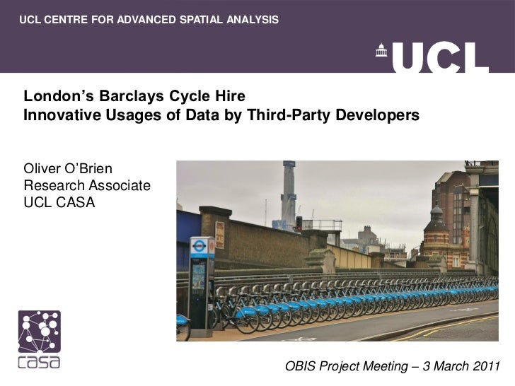 UCL CENTRE FOR ADVANCED SPATIAL ANALYSISLondon's Barclays Cycle HireInnovative Usages of Data by Third-Party DevelopersOli...