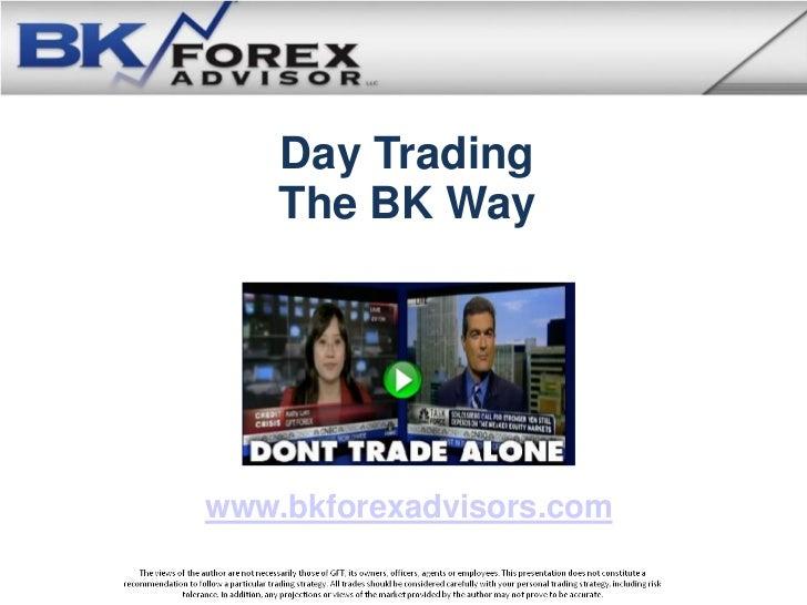 Day Trading    The BK Waywww.bkforexadvisors.com