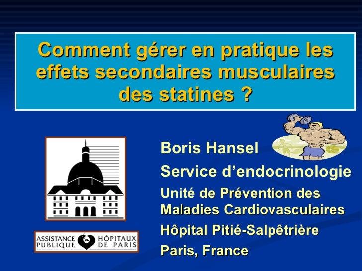 Comment gérer en pratique les effets secondaires musculaires des statines ? Boris Hansel Service d'endocrinologie Unité  d...