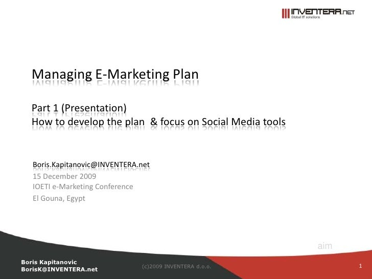 Managing E-Marketing Plan Part 1 (Presentation)How to develop the plan & focus on Social Media tools<br />Boris.Kapitanovi...