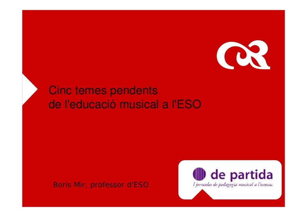 Cinc temes pendents de l'educació musical a l'ESO     Boris Mir, professor d'ESO