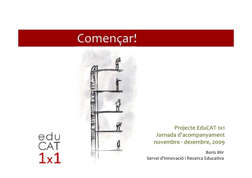 Començar!                           ProjecteEduCAT1x1                 Jornadad'acompanyament                novembre‐ ...