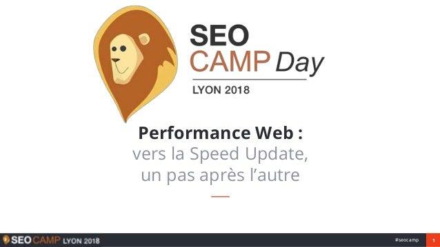 1#seocamp Performance Web : vers la Speed Update, un pas après l'autre