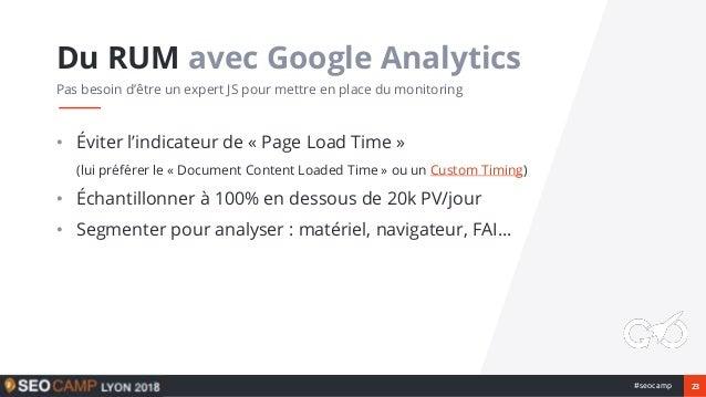 23#seocamp • Éviter l'indicateur de « Page Load Time » (lui préférer le « Document Content Loaded Time » ou un Custom Timi...