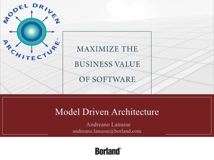 Model Driven Architecture         Andreano Lanusse     andreano.lanusse@borland.com