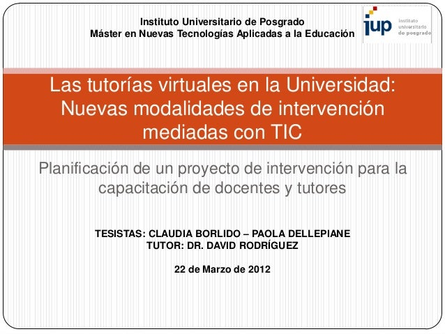 Instituto Universitario de Posgrado       Máster en Nuevas Tecnologías Aplicadas a la Educación Las tutorías virtuales en ...