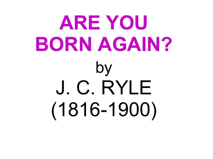 ARE YOU  BORN AGAIN?   by   J. C. RYLE  (1816-1900)