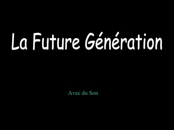 La Future Génération Avec du Son
