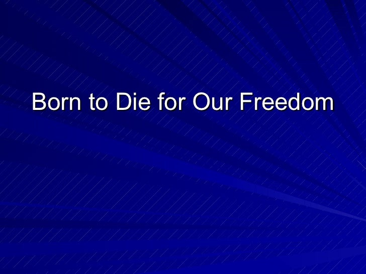 Born to Die for Our Freedom