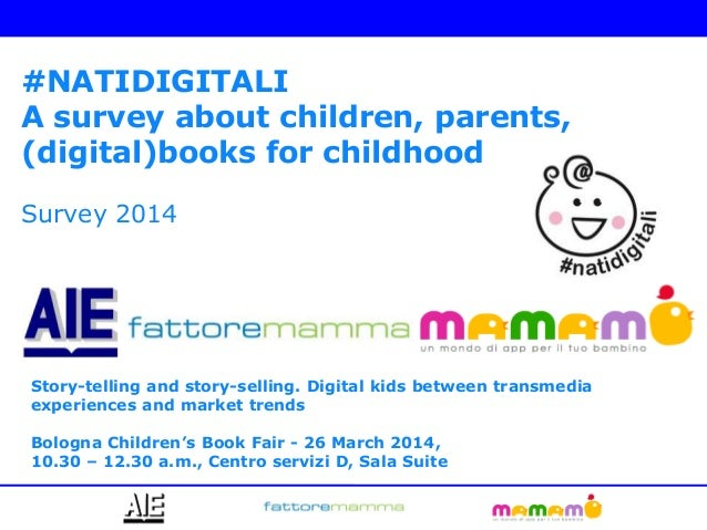 #NATIDIGITALI A survey about children, parents, (digital)books for childhood Survey 2014 Story-telling and story-selling. ...