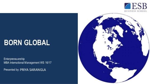 BORN GLOBAL Enterpreneuership MBA International Management WS 16/17 Presented by: PRIYA SARANGLA