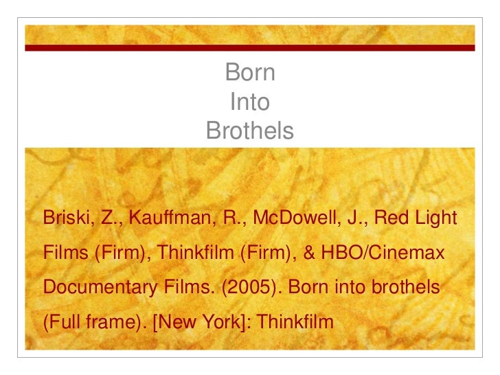 Born<br />Into Brothels<br />Briski, Z., Kauffman, R., McDowell, J., Red Light Films (Firm), Thinkfilm (Firm), & HBO/Cinem...