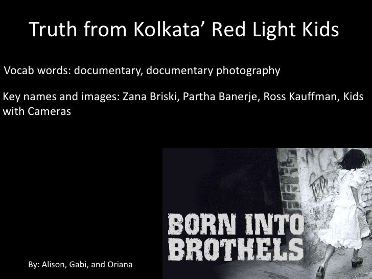 Truth from Kolkata' Red Light KidsVocab words: documentary, documentary photographyKey names and images: Zana Briski, Part...