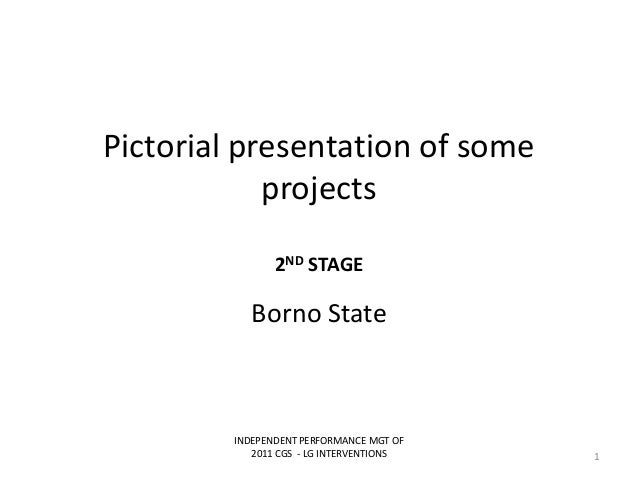 Pictorial presentation of someprojects2ND STAGEBorno StateINDEPENDENT PERFORMANCE MGT OF2011 CGS - LG INTERVENTIONS 1