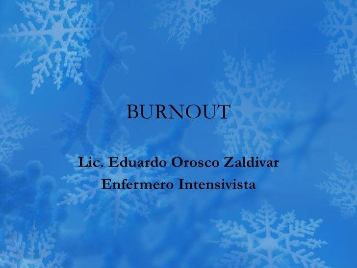 BURNOUT Lic. Eduardo Orosco Zaldivar Enfermero Intensivista