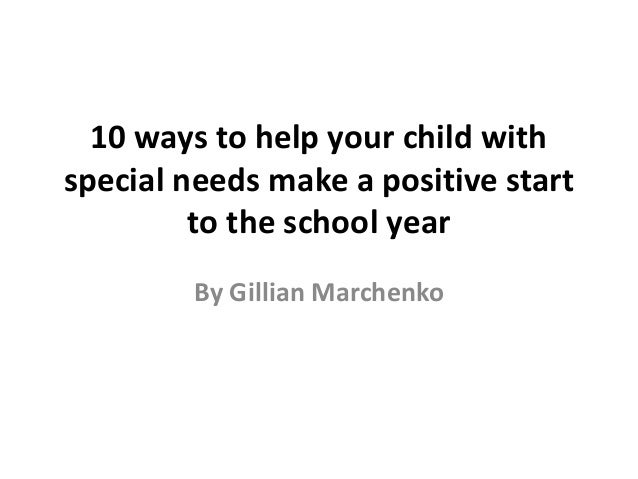 10 ways to help your child with special needs make a positive start to the school year By Gillian Marchenko