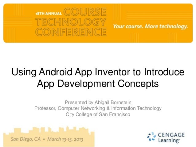 Using Android App Inventor to Introduce     App Development Concepts                  Presented by Abigail Bornstein     P...