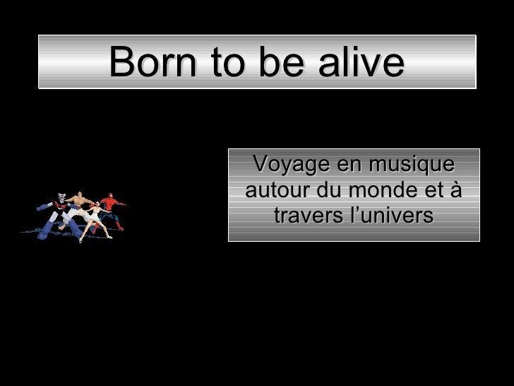 Born to be alive Voyage en musique autour du monde et à travers l'univers