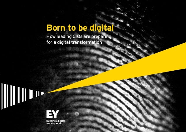 Born to be digital  How leading CIOs are preparing  for a digital transformation