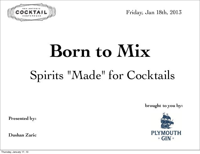 """Friday, Jan 18th, 2013                              Born to Mix                           Spirits """"Made"""" for Cocktails    ..."""