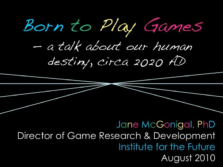<ul><li>Born   to  Play   Games </li></ul><ul><li>—  a talk about our human destiny, circa 2020 AD </li></ul><ul><li>J a n...