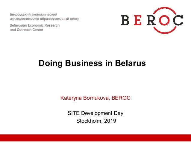 Doing Business in Belarus Kateryna Bornukova, BEROC SITE Development Day Stockholm, 2019