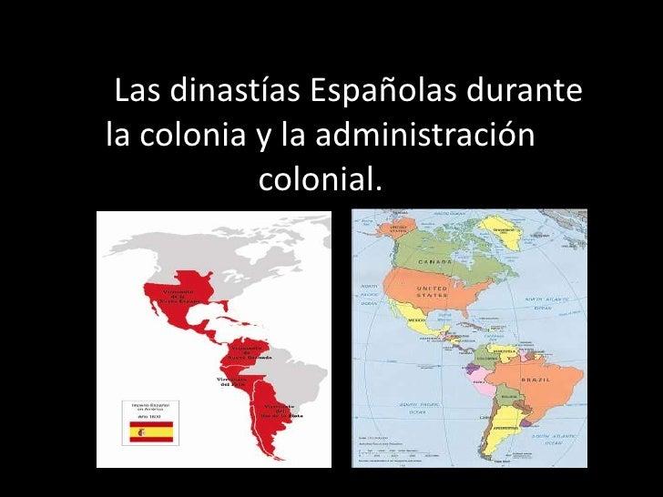 Las Las dinastías Españolas durante   la colonia y la administración              colonial.