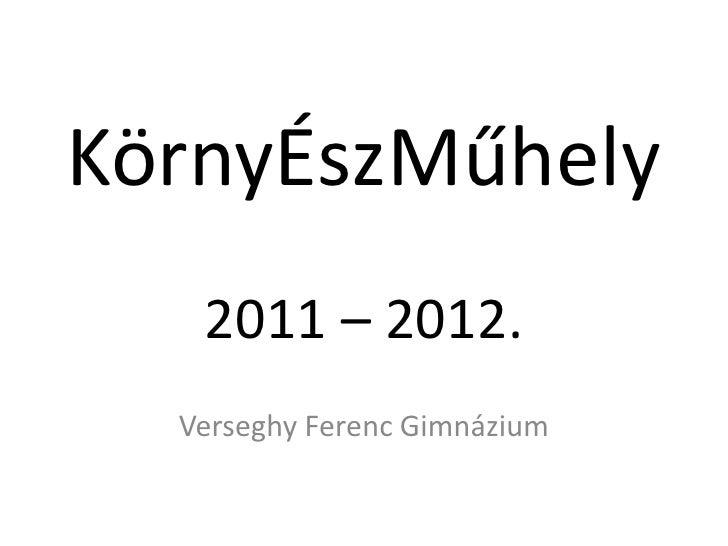 KörnyÉszMűhely   2011 – 2012.  Verseghy Ferenc Gimnázium