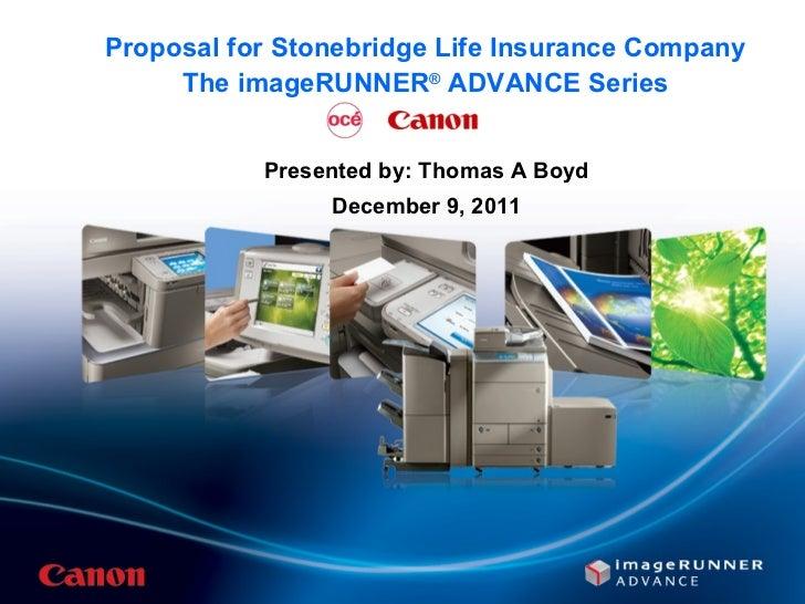 Proposal for Stonebridge Life Insurance Company The imageRUNNER ®  ADVANCE Series <ul><li>Presented by: Thomas A Boyd </li...