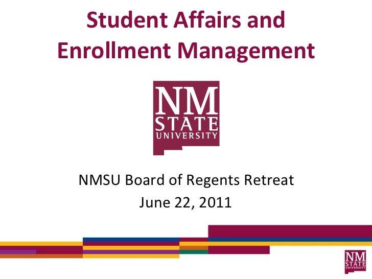 Student Affairs and Enrollment Management <ul><li>NMSU Board of Regents Retreat </li></ul><ul><li>June 22, 2011 </li></ul>