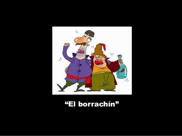 """El borrachín"""